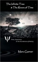 The Infinite Tree & The Rivers of Time: Time, Experience, & The Foundations of Reality